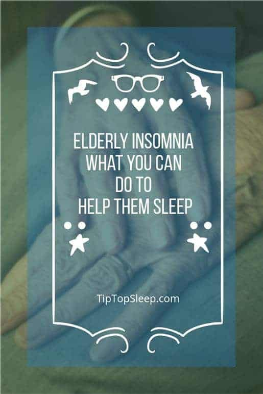 Elderly Insomnia What You Can Do To Help Them Sleep