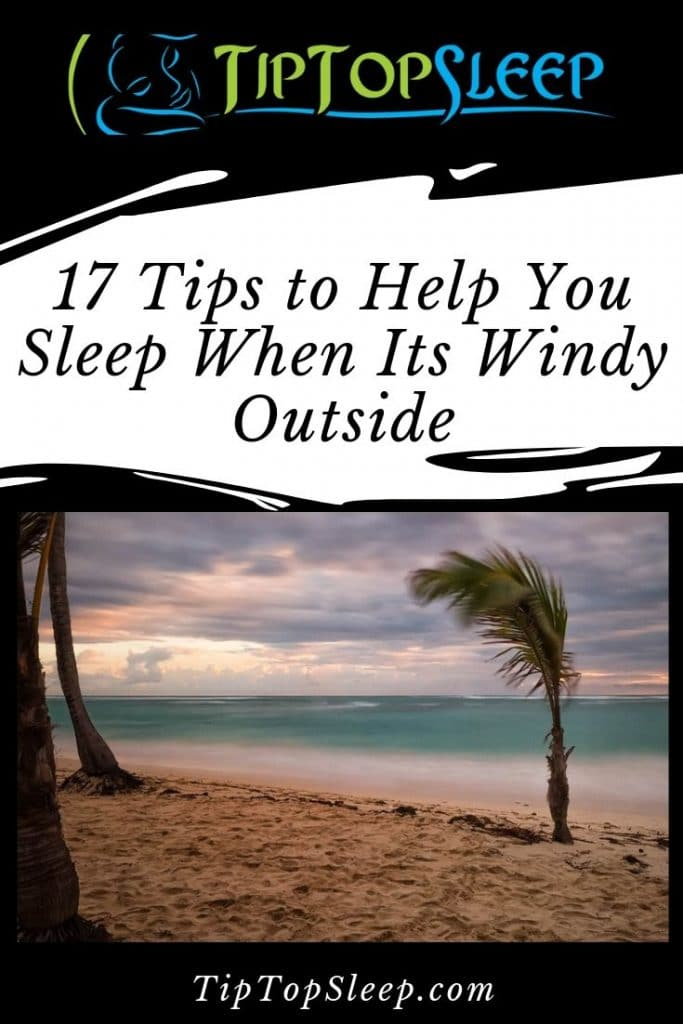17 Tips to Help You Sleep When It's Windy Outside - Tip Top Sleep