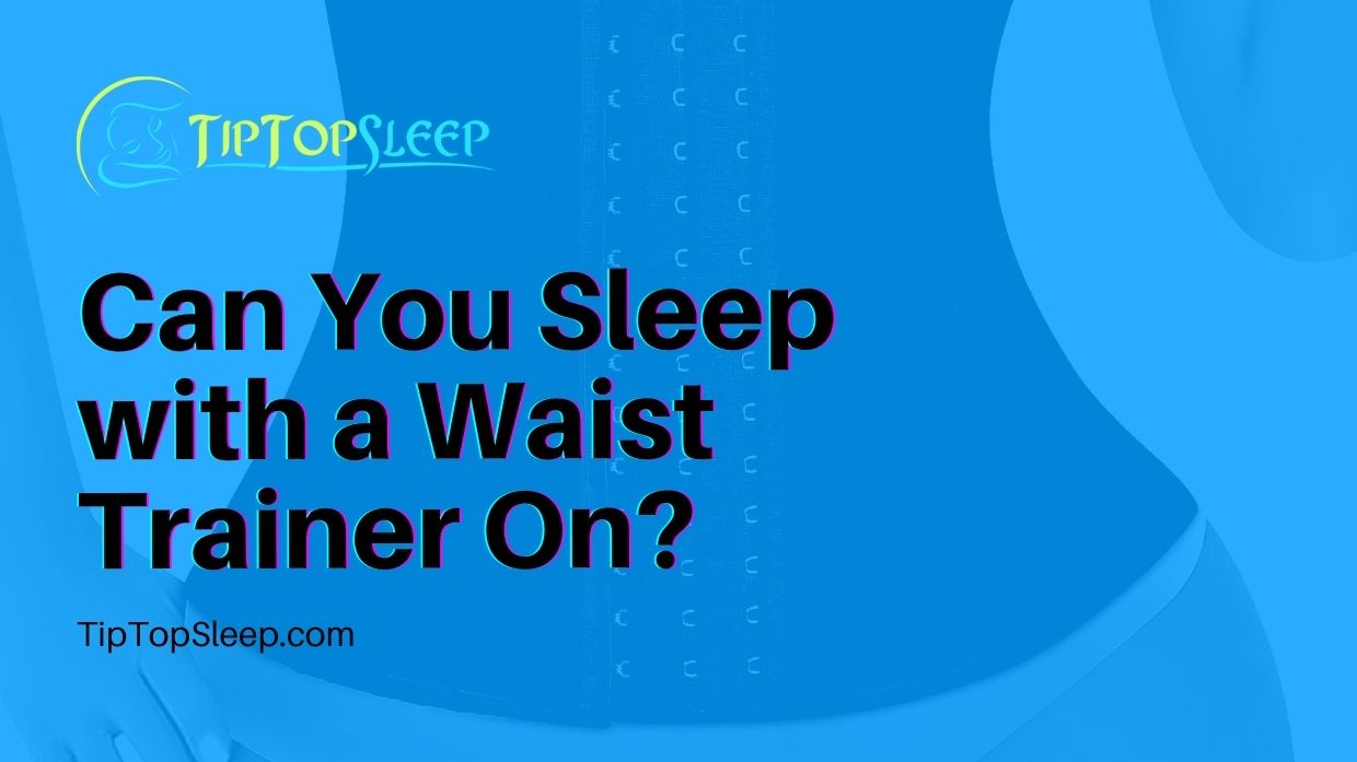 Can-You-Sleep-with-a-Waist-Trainer-On