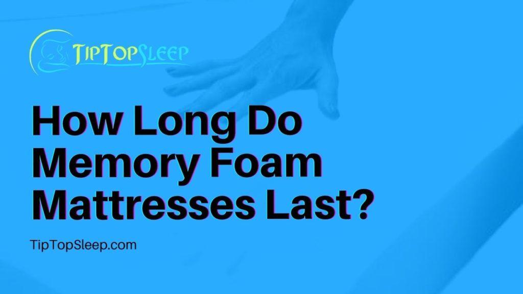 How-Long-Do-Memory-Foam-Mattresses-Last